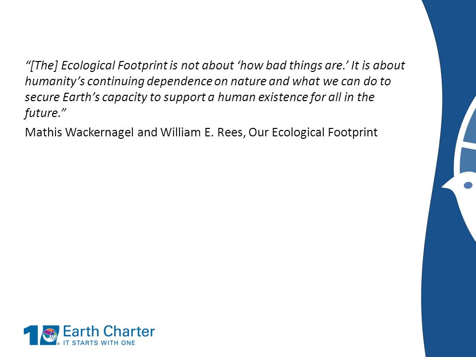 [The] Ecological Footprint is not about 'how bad things are